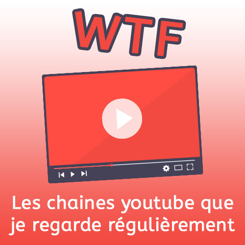 Les 5 chaînes Youtube WTF qui je regarde régulièrement
